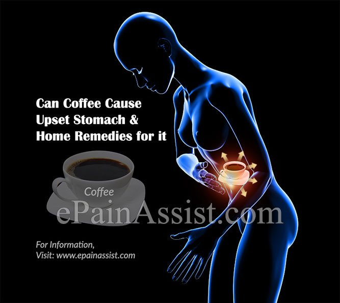 Can Coffee Cause Upset Stomach & Home Remedies for it