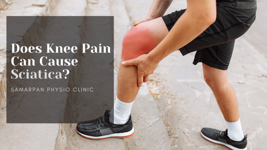 Does Knee Pain Can Cause Sciatica? How to find symptoms of ...